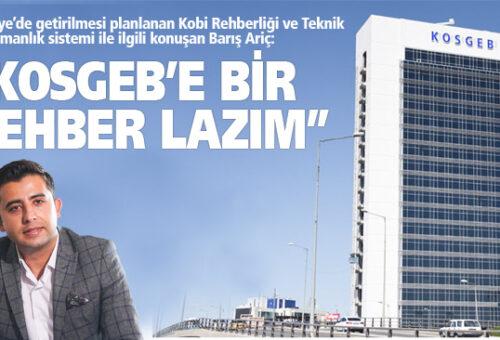 """Barış Ariç, """"KOSGEB'e Bir Rehber Lazım"""""""